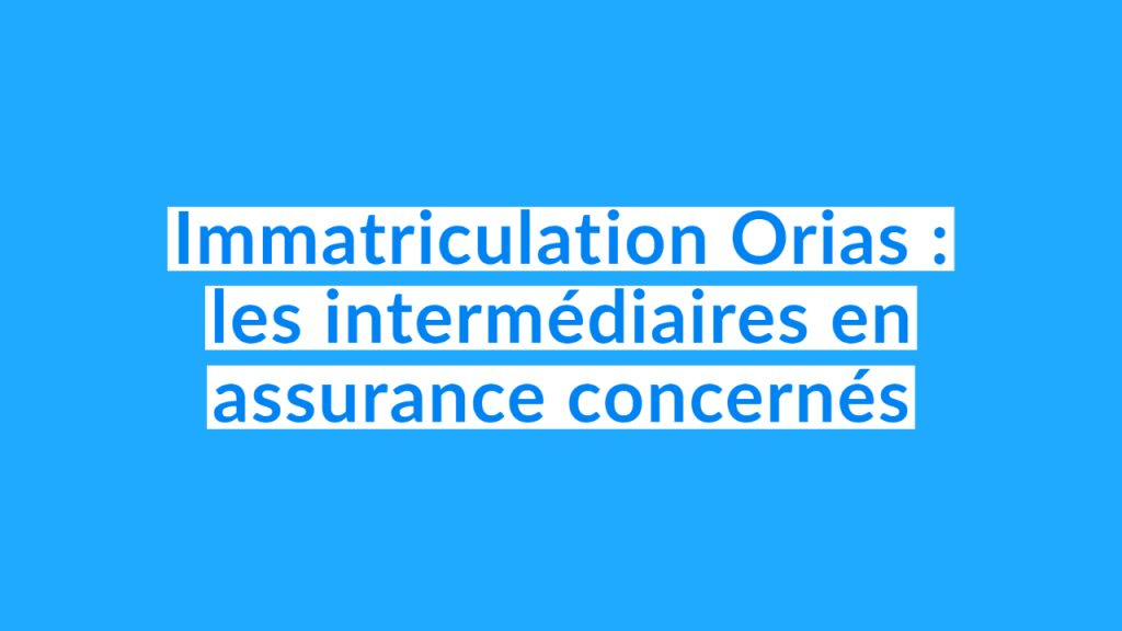 immatriculation orias intermédiaire assurance